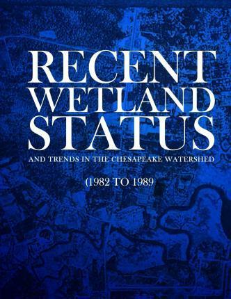 Recent Wetland Status and Trends in the Chesapeake Watershed (1982 to 1989)