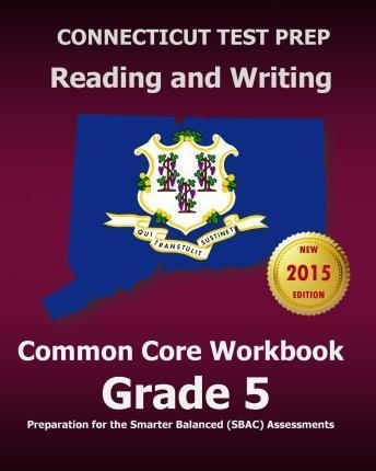 Connecticut Test Prep Reading and Writing Common Core Workbook Grade 5