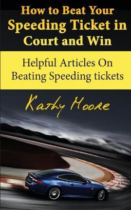 How to Beat Your Speeding Ticket in Court and Win