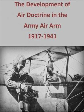 The Development of Air Doctrine in the Army Air Arm, 1917-1941