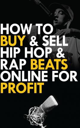 How to Buy and Sell Hip Hop and Rap Beats Online for Profit