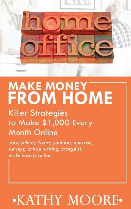 Make Money from Home Killer Strategies to Make $1,000 Every Month Online