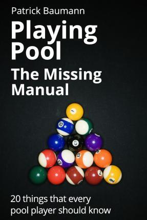 Playing Pool - The Missing Manual
