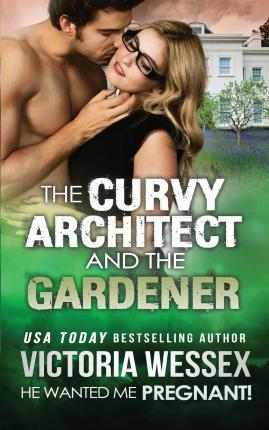 The Curvy Architect and the Gardener (He Wanted Me Pregnant!)