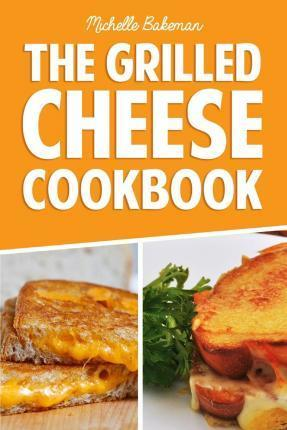 The Grilled Cheese Cookbook