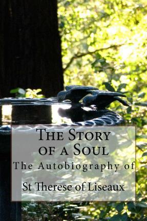 The Story of a Soul - The Autobiography of St Therese of Liseaux