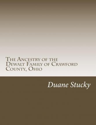 The Ancestry of the Dewalt Family of Crawford County, Ohio