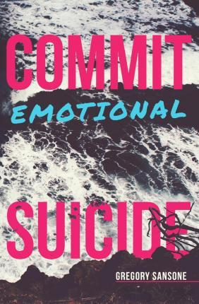 Commit Emotional Suicide