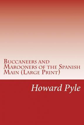 Buccaneers and Marooners of the Spanish Main