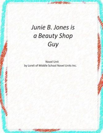 Junie B. Jones Is a Beauty Shop Guy Novel Unit