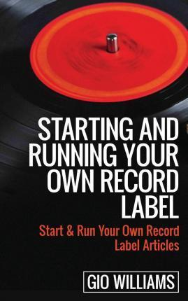 Starting and Running Your Own Record Label