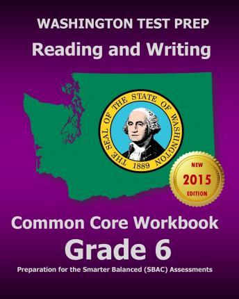 Washington Test Prep Reading and Writing Common Core Workbook Grade 6