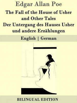 The Fall of the House of Usher and Other Tales / Der Untergang Des Hauses Usher Und Andere Erzahlungen