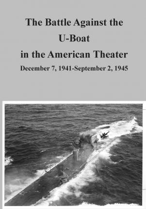 The Battle Against the U-Boat in the American Theater