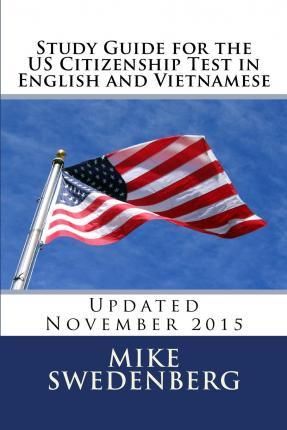 Study Guide for the Us Citizenship Test in English and Vietnamese: 2017
