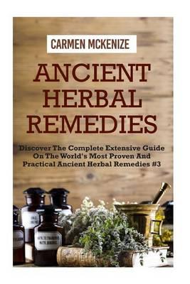 Ancient Herbal Remedies  Discover the Complete Extensive Guide on the World's Most Proven and Practical Ancient Herbal Remedies. #4