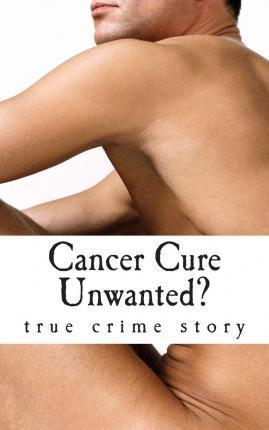 Cancer Cure Unwanted?