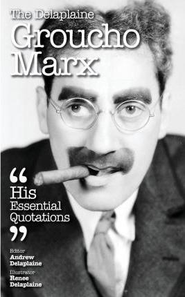 The Delaplaine Groucho Marx - His Essential Quotations