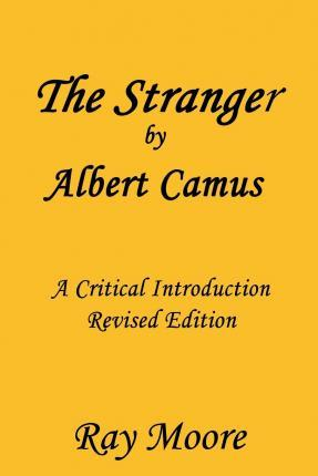 The Stranger by Albert Camus a Critical Introduction (Revised Edition)