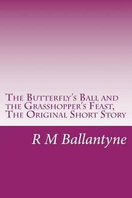 The Butterfly's Ball and the Grasshopper's Feast, the Original Short Story