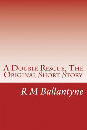 A Double Rescue, the Original Short Story