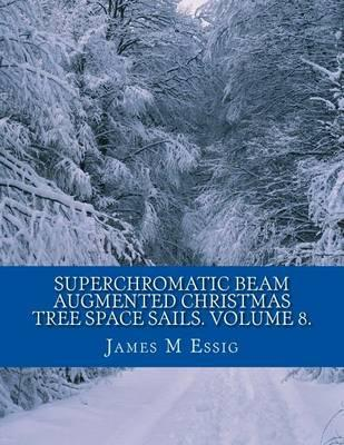 Superchromatic Beam Augmented Christmas Tree Space Sails. Volume 8.