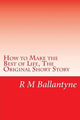 How to Make the Best of Life, the Original Short Story