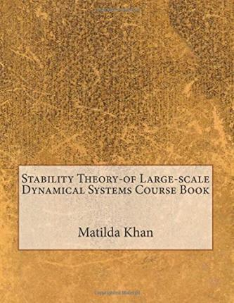 Stability Theory-Of Large-Scale Dynamical Systems Course Book
