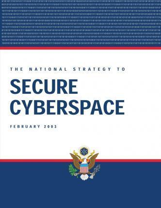 The National Strategy to Secure Cyberspace, February 2003
