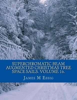 Superchromatic Beam Augmented Christmas Tree Space Sails. Volume 16.