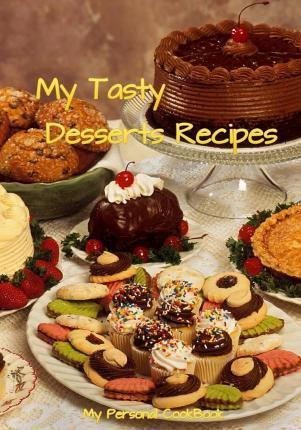 My Tasty Desserts Recipes (Blank Cookbook)