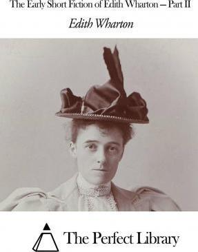 The Early Short Fiction of Edith Wharton - Part II
