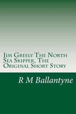 Jim Greely the North Sea Skipper, the Original Short Story
