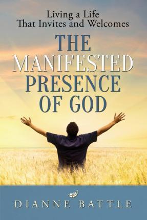 Living a Life That Invites and Welcomes the Manifested Presence of God