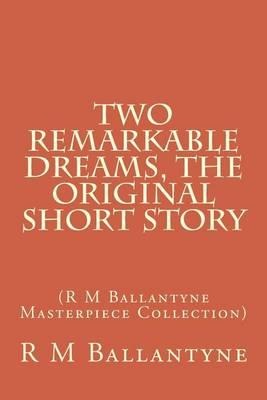 Two Remarkable Dreams, the Original Short Story