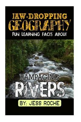 Jaw-Dropping Geography : Fun Learning Facts about Rampaging Rivers: Illustrated Fun Learning for Kids