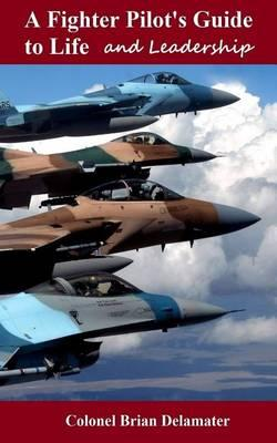 A Fighter Pilot's Guide to Life and Leadership