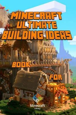 Ultimate Building Ideas Book for Minecraft