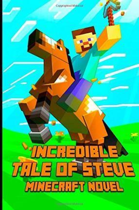 An Incredible Tale of Steve a Novel about Minecraft