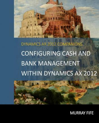 Configuring Cash and Bank Management Within Dynamics Ax 2012