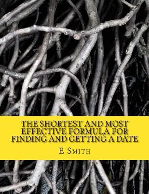 The Shortest and Most Effective Formula for Finding and Getting a Date