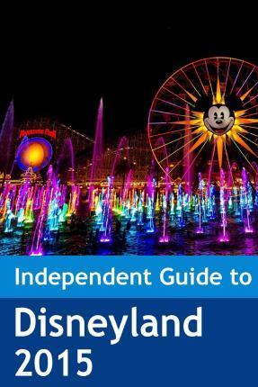 The Independent Guide to Disneyland 2015