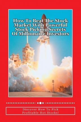 How to Beat the Stock Market with Powerful Stock Picking Secrets of Millionaire Investors