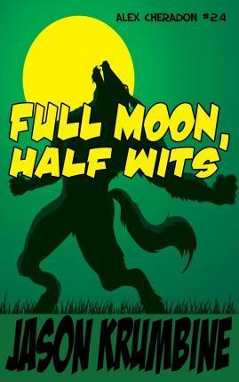 Full Moon, Half Wits (Alex Cheradon #2.4)