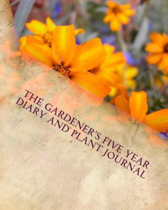 The Gardener's Five Year Diary and Plant Journal