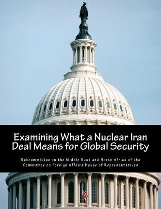 Examining What a Nuclear Iran Deal Means for Global Security