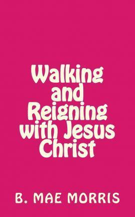 Walking and Reigning with Jesus Christ