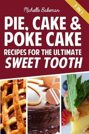 Pie, Cake & Poke Cake Recipes for the Ultimate Sweet Tooth