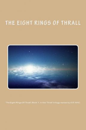 'The Eight Rings of Thrall'; Book 1, in the 'Thrall' Trilogy-Series by G.D. Mac.
