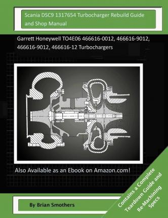 Scania Dsc9 1317654 Turbocharger Rebuild Guide and Shop Manual